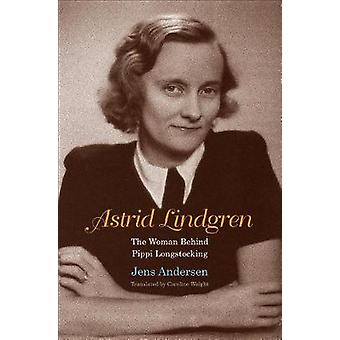 Astrid Lindgren - The Woman Behind Pippi Longstocking by Jens Andersen
