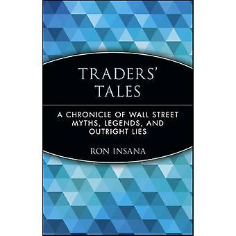 Traders' Tales - A Chronicle of Wall Street Myths - Legends and Outrig
