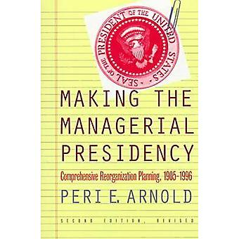 Making the Managerial Presidency - Comprehensive Reorganization Planni