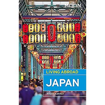 Moon Living Abroad Japan - Fourth Edition by Ruthy Kanagy - 978163121