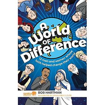 A World of Difference - 12 men and women whose faith helped change the