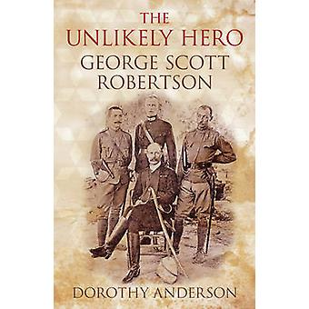 The Unlikely Hero - George Scott Robertson by Dorothy Anderson - 97818