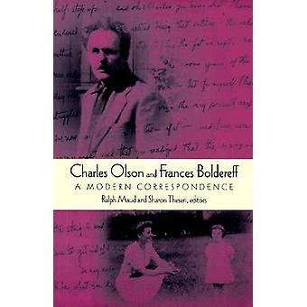 Charles Olson and Frances Boldereff - A Modern Correspondence by Charl
