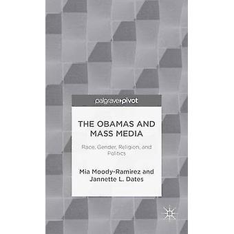 The Obamas and Mass Media Race Gender Religion and Politics by MoodyRamirez & Mia