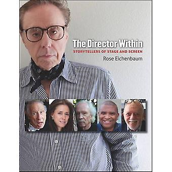 The Director Within - Storytellers of Stage and Screen by Rose Eichenb