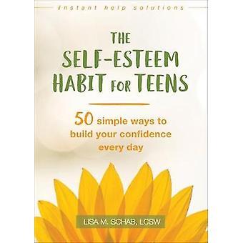 L'habitude de l'estime de soi pour les adolescents - 50 Simple façons de construire votre Confide