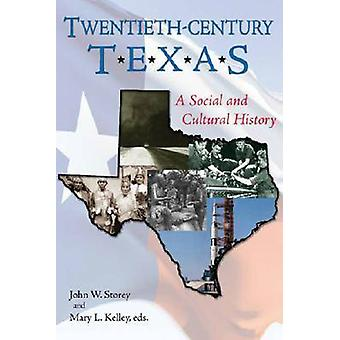 Twentieth-century Texas - A Social and Cultural History by John W. Sto