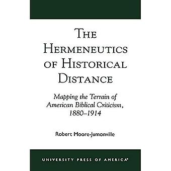 The Hermeneutics of Historical Distance : Mapping the Terrain of American Biblical Criticism, 1880-1914