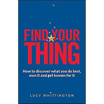 Find Your Thing: How to Discover What You Do Best, Own it and Get Known for it
