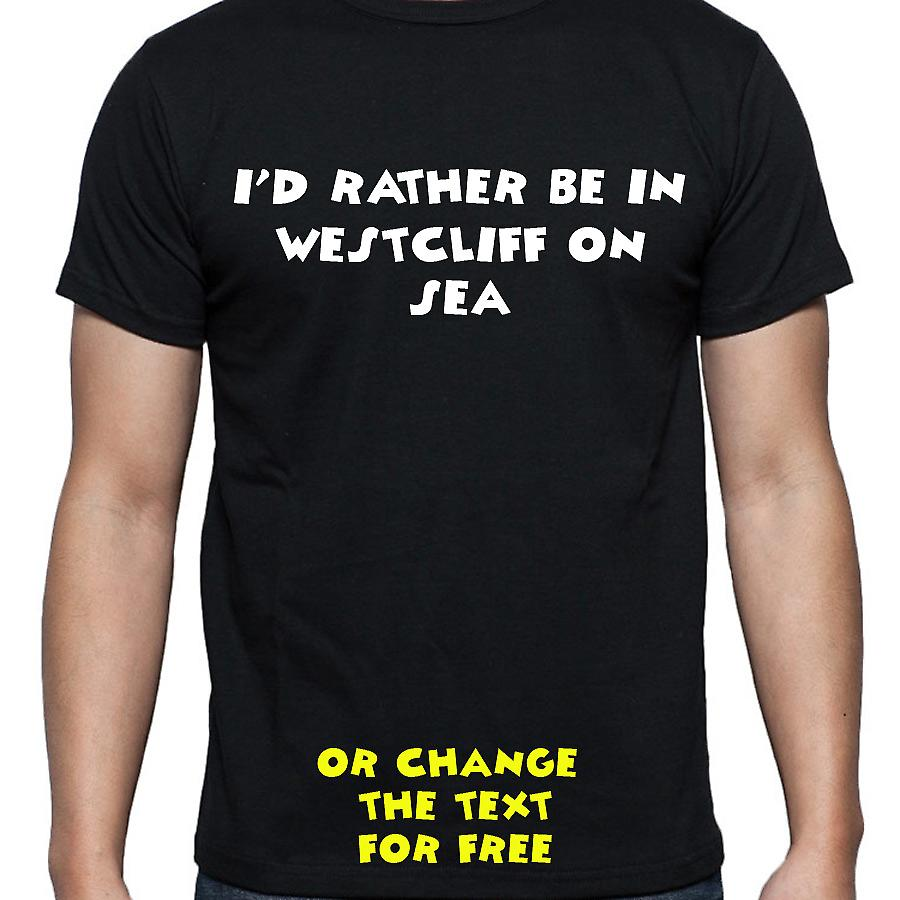 I'd Rather Be In Westcliff on sea Black Hand Printed T shirt