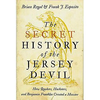 The Secret History of the�Jersey Devil: How Quakers,�Hucksters, and Benjamin�Franklin Created a Monster