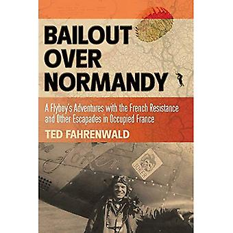 Bailout Over Normandy: A Flyboy's Adventures with the French Resistance and Other Escapes in Occupied France