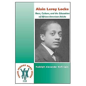 Alain Leroy Locke: Race, Culture, and the Education of African American Adults: Race, Culture, and the Education...