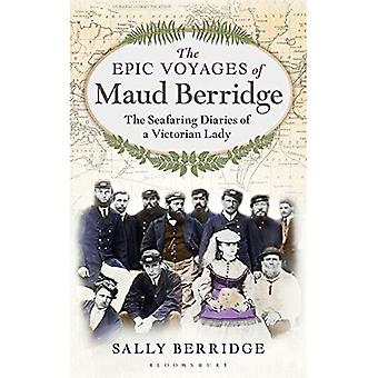 The Epic Voyages of Maud Berridge: The seafaring diaries of a Victorian lady