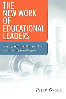 The nouveau Work of Educational Leaders Changing Leadership Practice in an Era of School Reform by Gronn & Peter