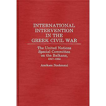 International Intervention in the Greek Civil War The United Nations Special Committee on the Balkans 19471952 by Nachmani & Amikam
