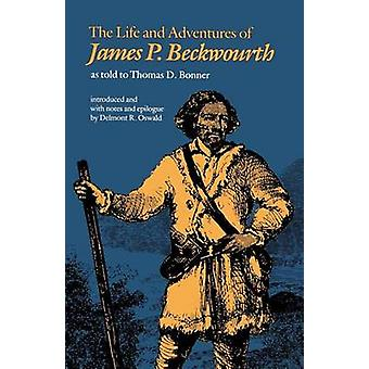 The Life and Adventures of James P. Beckwourth by Bonner & Thomas D.