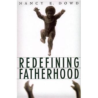 Redefining Fatherhood by Dowd & Nancy E.