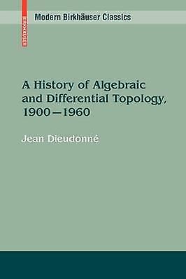 A History of Algebraic and Differential Topology 1900  1960 by Dieudonne & Jean