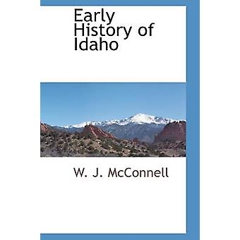 Early History of Idaho by McConnell & W. J.