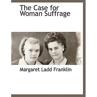 The Case for Woman Suffrage by Franklin & Margaret Ladd