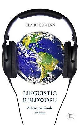 Linguistic Fieldwork A Practical Guide by Bowern & Claire