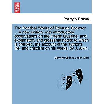 Poetiske verker av Edmund Spenser... En ny utgave med innledende observasjoner på Faerie Queene og forklarende og glossarial notater til som prefiks kontoen til forfatterne lif av Spenser & Edmund