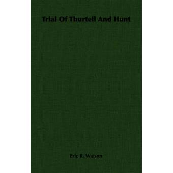 Trial of Thurtell and Hunt by Watson & Eric R.
