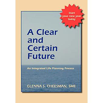 A Clear and Certain Future An Integrated Life Planning Process by Cheesman & Glenna S.