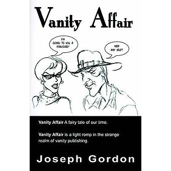Vanity Affair A Fairy Tale of Our Time. Vanity Affair is a Light Romp in the Strange Realm of Vanity Publishing. by Gordon & Joseph