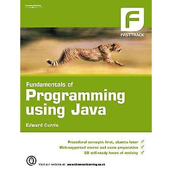 Fundamentals of Programming Using Java by Currie & Edward