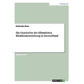 Die Geschichte der ffentlichen Kleinkindererziehung in Deutschland par Rose & Katharina