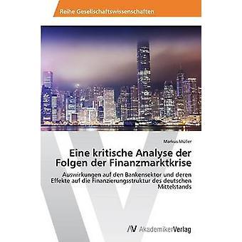 Eine Kritische Analyse Der Folgen Der Finanzmarktkrise von Markus Müller