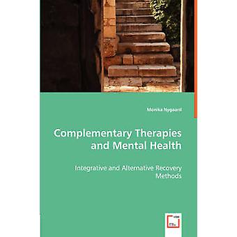 Complementary Therapies and Mental Health  Integrative and Alternative Recovery Methods by Nygaard & Monika