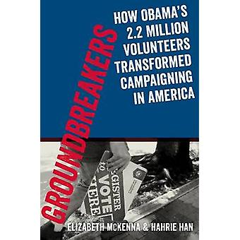 Groundbreakers - How Obama's 2.2 Million Volunteers Transformed Campai