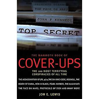 The Mammoth Book of Cover-ups - The 100 Most Terrifying Conspiracies o