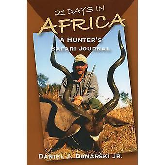 21 Days in Africa - A Hunter's Safari Journal by Daniel J. Donarski -