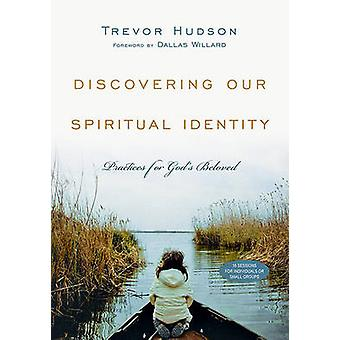 Discovering Our Spiritual Identity - Practices for God's Beloved by Tr