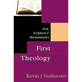First Theology - God - Scripture and Hermeneutics by Kevin J. Vanhooze