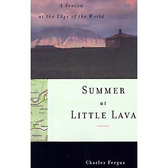 Summer at Little Lava - A Season at the Edge of the World by Charles F