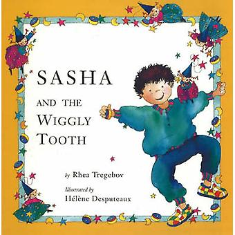 Sasha and the Wiggly Tooth by Rhea Tregebov - Helen Desputeaux - 9780