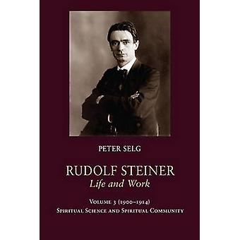 Rudolf Steiner - Life and Work - 1900-1914 - Spiritual Science and Spir