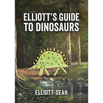 Elliott's Guide to Dinosaurs by Elliott Seah - 9781771642378 Book