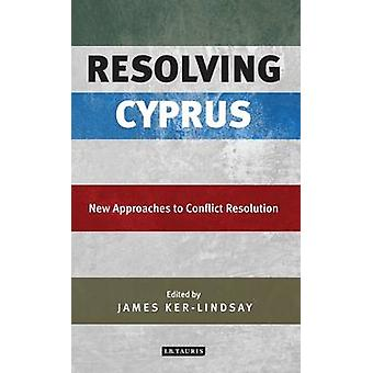 Resolving Cyprus - New Approaches to Conflict Resolution by James Ker-