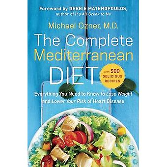The Complete Mediterranean Diet - Everything You Need to Know to Lose