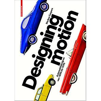 Designing Motion - Automobildesigner Von 1890 Bis 1990 by Markus Caspe