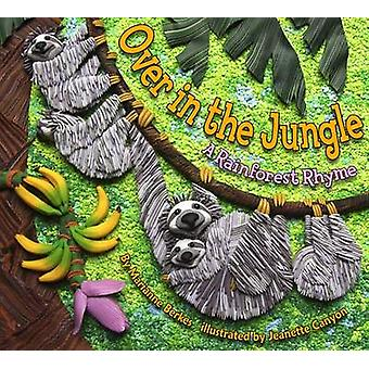 Over in the Jungle  A Rainforest Rhyme by Marianne Berkes & Illustrated by Jeanette Canyon