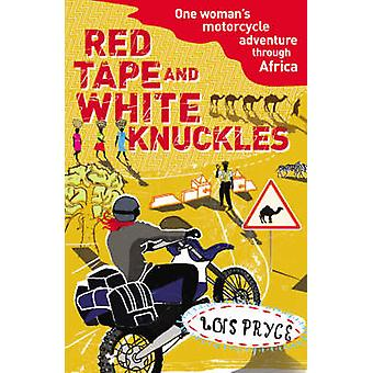 Red Tape and White Knuckles - One Woman's Motorcycle Adventure Through