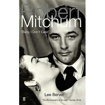 Robert Mitchum - Baby - I Don't Care by Lee Server - 9780571210107 Book