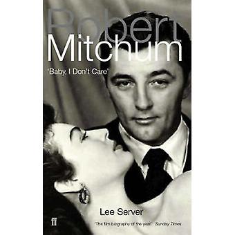 Robert Mitchum - Baby - jeg er ligeglad med Lee Server - 9780571210107 bog